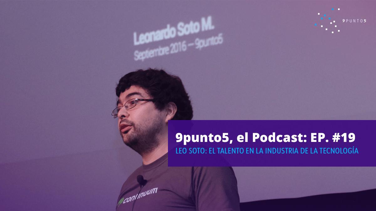 #19 Leo Soto: El talento en la industria de la tecnología