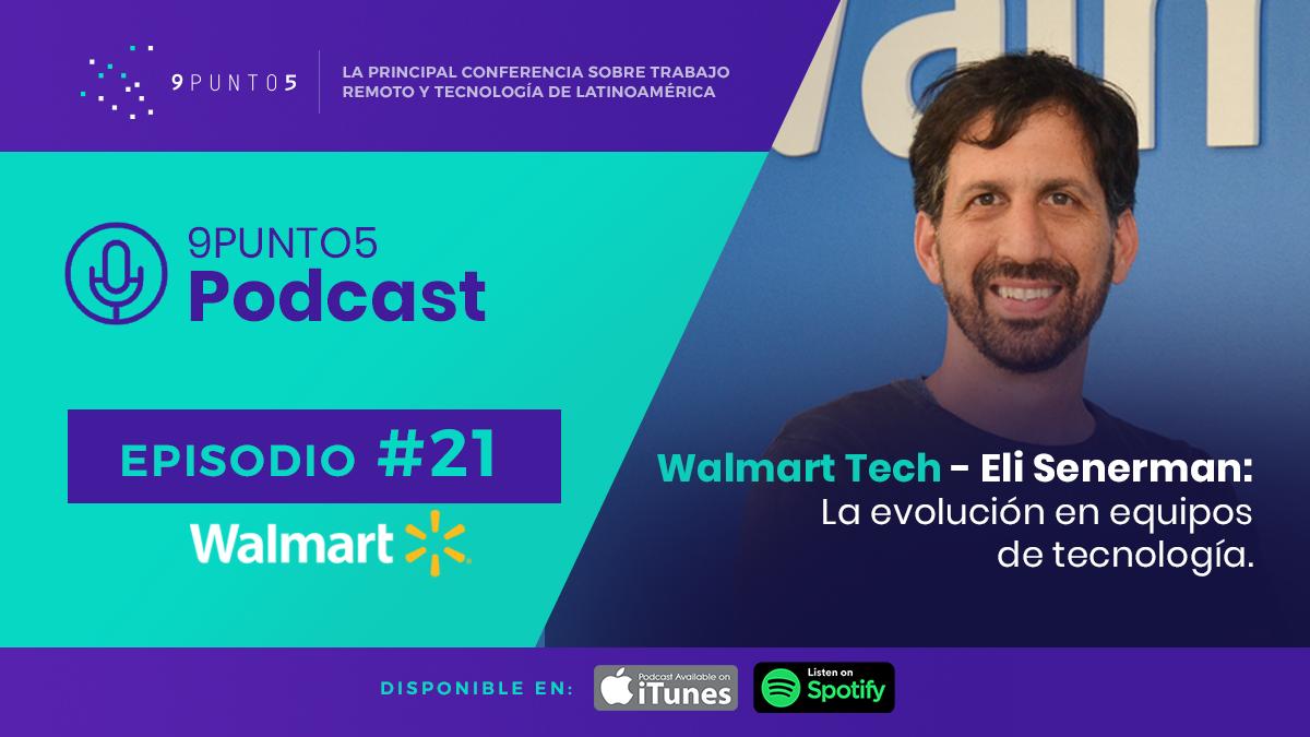 #21 Walmart Tech | Eli Senerman: La evolución en equipos de tecnología